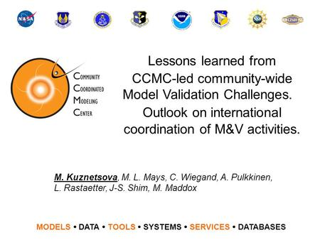 Lessons learned from CCMC-led community-wide Model Validation Challenges. Outlook on international coordination of M&V activities. MODELS  DATA  TOOLS.