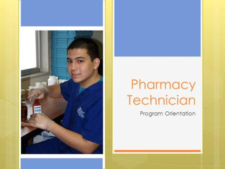 Pharmacy Technician Program Orientation. W hat is the Pharmacy Technician Program? The Pharmacy Technician program is a vocational training course which.