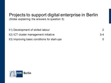 Projects to support digital enterprise in Berlin (Slides explaining the answers to question 5) 1) Development of skilled labour 2 2) ICT cluster management.