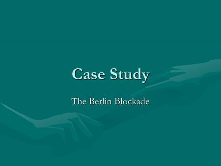 Case Study The Berlin Blockade.