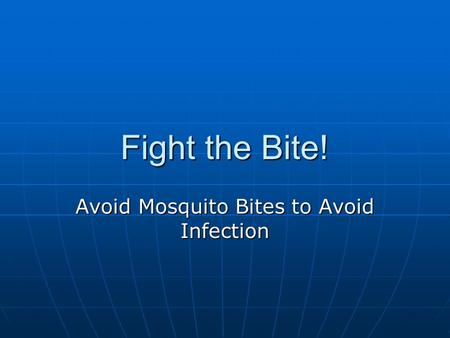 Fight the Bite! Avoid Mosquito Bites to Avoid Infection.