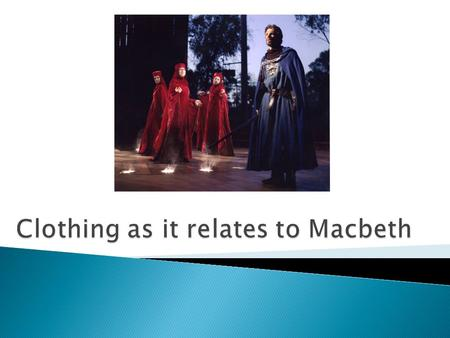 " ""The Thane of Cawdor lives: why do you dress me in borrowed robes?"" –Macbeth  When Macbeth says ""borrowed robes"" he doesn't mean that he is literally."
