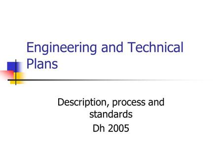 Engineering and Technical Plans Description, process and standards Dh 2005.