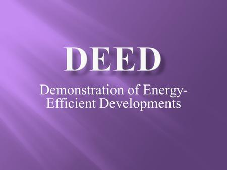 Demonstration of Energy- Efficient Developments. Experience the Power of DEED.