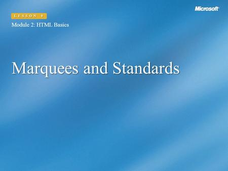 Marquees and Standards Module 2: HTML Basics LESSON 9.