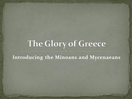 "Introducing the Minoans and Mycenaeans. European civilizations – had a slow start Possibly due to more ""rigorous"" climate Around 3000 BC, copper introduced."