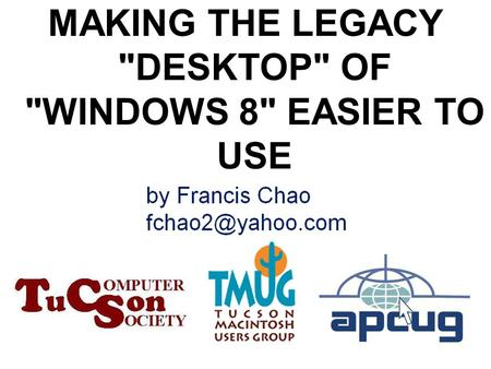 1 MAKING THE LEGACY DESKTOP OF WINDOWS 8 EASIER TO USE.