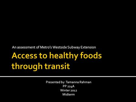 An assessment of Metro's Westside Subway Extension Presented by: Tamanna Rahman PP 224A Winter 2012 Midterm.