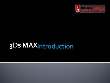 Introduction.  What is the 3D graphics.  Applications of 3D Graphics.  What is 3Ds MAX.?  System requirements for 3Ds max.  Components of 3Ds MAX.