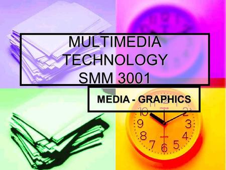 MULTIMEDIA TECHNOLOGY SMM 3001 MEDIA - GRAPHICS. In this chapter how the computer creates, stores, and displays graphic images how the computer creates,
