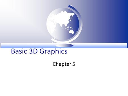 Basic 3D Graphics Chapter 5. Bird's Eye View  Basic 3D Graphics –Basic concepts of 3D graphics, rendering pipeline, Java 3D programming, scene graph,