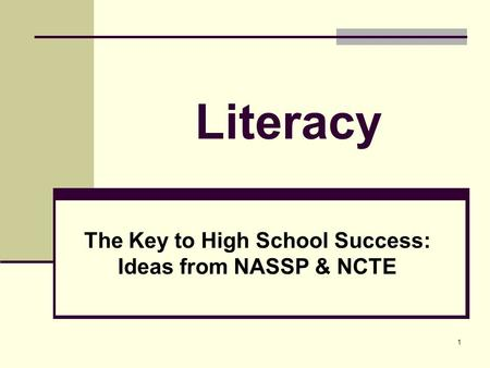 1 Literacy The Key to High School Success: Ideas from NASSP & NCTE.