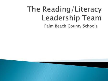 Palm Beach County Schools. The start up or continuation of a Reading Leadership Team supported by administration to create capacity of reading knowledge.