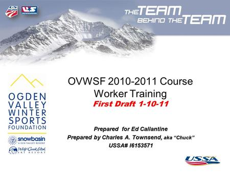 "OVWSF 2010-2011 Course Worker Training First Draft 1-10-11 Prepared for Ed Callantine Prepared by Charles A. Townsend, aka ""Chuck"" USSA# I6153571."