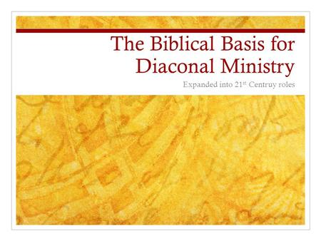 The Biblical Basis for Diaconal Ministry Expanded into 21 st Centruy roles.