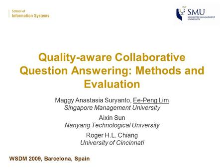 Quality-aware Collaborative Question Answering: Methods and Evaluation Maggy Anastasia Suryanto, Ee-Peng Lim Singapore Management University Aixin Sun.