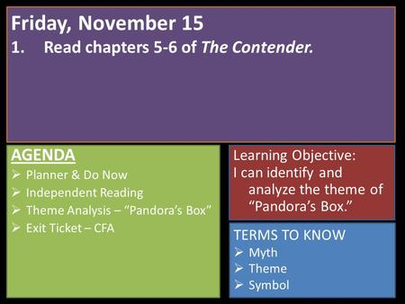 Friday, November 15 1.Read chapters 5-6 of The Contender. TERMS TO KNOW  Myth  Theme  Symbol AGENDA  Planner & Do Now  Independent Reading  Theme.