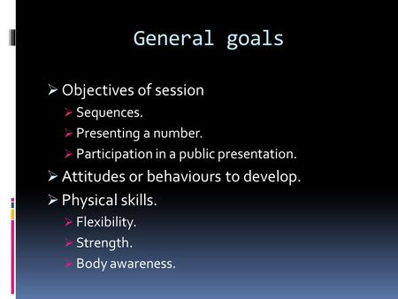 General goals  Objectives of session  Sequences.  Presenting a number.  Participation in a public presentation.  Attitudes or behaviours to develop.