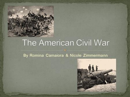 By Romina Camaiora & Nicole Zimmermann. The American Civil War happened in 1861 to 1865,was a war between the North and South of the United States. It.