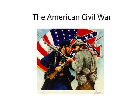 The American Civil War. The Civil War Civil War is a war between the people living in the same country For the United States the war was between people.