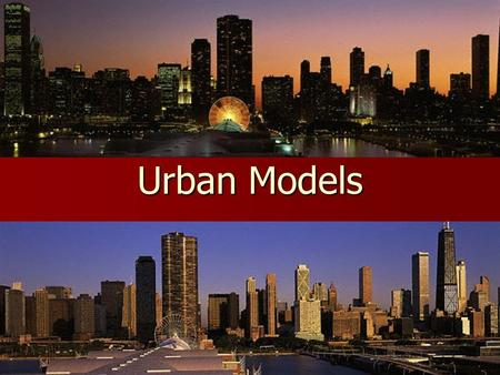 Urban Models. Chicago in 1920s Concentric model It was put forward by Ernest W. Burgess (sociologist) and his associates in 1920s. It was put forward.