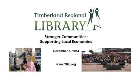 Stronger Communities: Supporting Local Economies December 5, 2014 www.TRL.org.