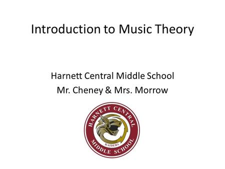 Introduction to Music Theory Harnett Central Middle School Mr. Cheney & Mrs. Morrow.
