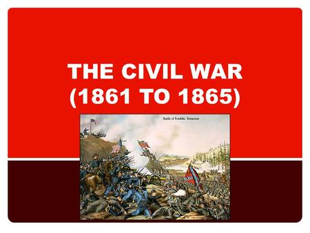 THE CIVIL WAR (1861 TO 1865).