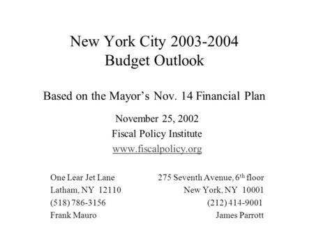 New York City 2003-2004 Budget Outlook Based on the Mayor's Nov. 14 Financial Plan November 25, 2002 Fiscal Policy Institute www.fiscalpolicy.org One Lear.