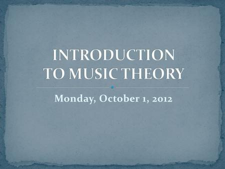 Monday, October 1, 2012. Music Sharing: Izzy (CHS) Review: Compound Meter Presentations: Circle of Fifths Projects ET10 RQ10 Introduce: Triads Introduce: