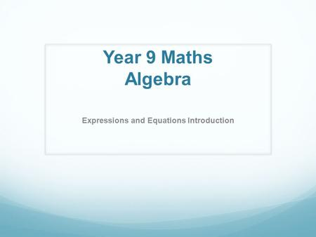 Year 9 Maths Algebra Expressions and Equations Introduction.
