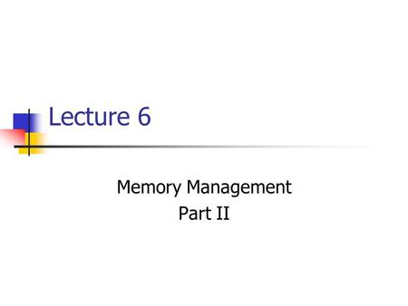 Lecture 6 Memory Management Part II. Lecture Highlights  Introduction to Paging  Paging Hardware & Page Tables  Paging model of memory  Page Size.