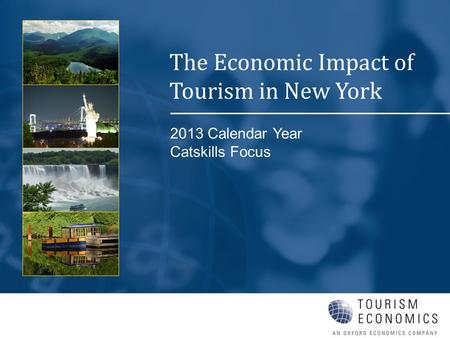2013 Calendar Year Catskills Focus The Economic Impact of Tourism in New York.