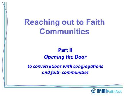 Reaching out to Faith Communities Part II Opening the Door to conversations with congregations and faith communities.