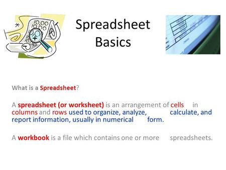 Spreadsheet Basics What is a Spreadsheet?