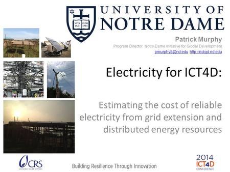 Electricity for ICT4D: Estimating the cost of reliable electricity from grid extension and distributed <strong>energy</strong> resources Patrick Murphy Program Director,
