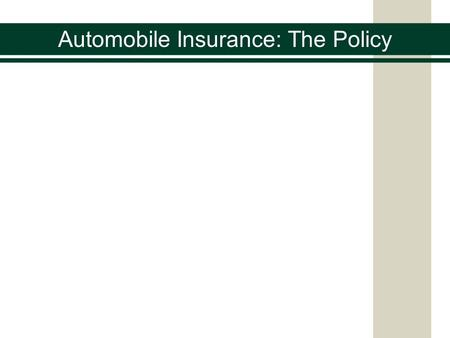 Automobile Insurance: The Policy. A common mistake when shopping for automobile insurance is looking only at the price between two policies Policies differ.