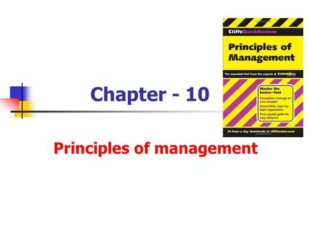 Chapter - 10 Principles of management. Principles of management originate and grow as a result of past experiences and study.