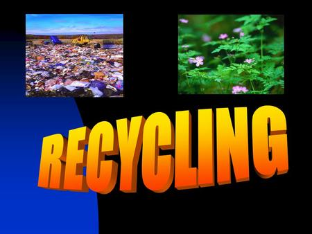 WHAT IS RECYCLING? Recycling is a process using materials (waste) into new products to prevent waste of potentially useful materials, reduce the consumption.