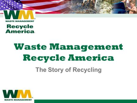 Waste Management Recycle America The Story of Recycling.