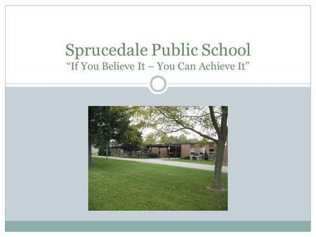 "Sprucedale Public School ""If You Believe It – You Can Achieve It"""