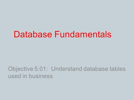 Database Fundamentals Objective 5.01: Understand database tables used in business.