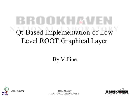 Oct ROOT 2002, CERN, Geneva Qt-Based Implementation of Low Level ROOT Graphical Layer By V.Fine.