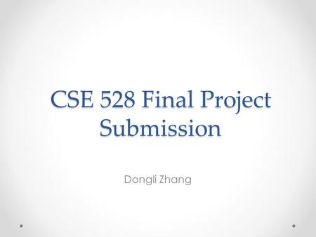 CSE 528 Final Project Submission Dongli Zhang. Recent Due 10-Paper Survey due November 26 Send PDF file to BOTH Professor and TA Professor: