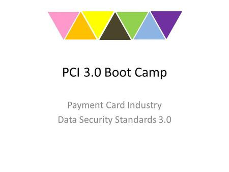 PCI 3.0 Boot Camp Payment Card Industry Data Security Standards 3.0.