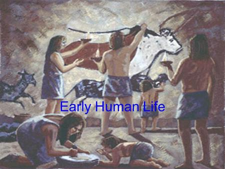 Early Human Life. The Stone Age What is the Stone Age? Stone Age is Divided Into Three Ages: Paleolithic Age Mesolithic Age Neolithic Age.