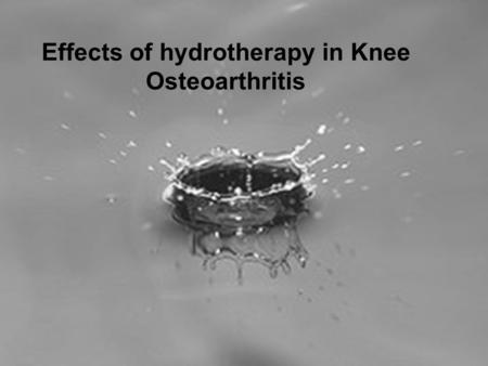 Effects of hydrotherapy in Knee Osteoarthritis. knee osteoarthritis: is the most common form of joint disease and most often affects the knee. OA of the.