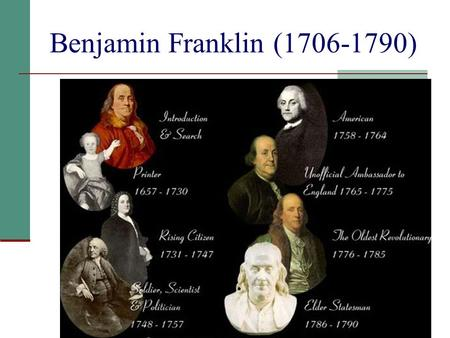 Benjamin Franklin (1706-1790). Who Was Benjamin Franklin? A statesman A scientist An inventor An author A businessman A celebrity.