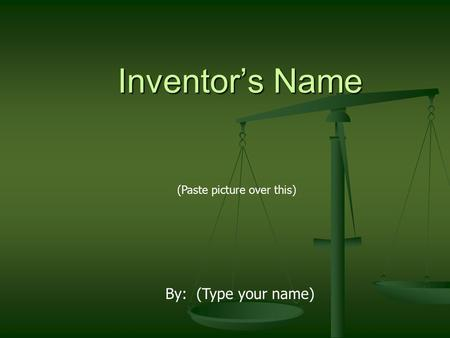 Inventor's Name (Paste picture over this) By: (Type your name)
