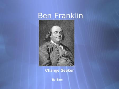 Ben Franklin Change Seeker By Sam.